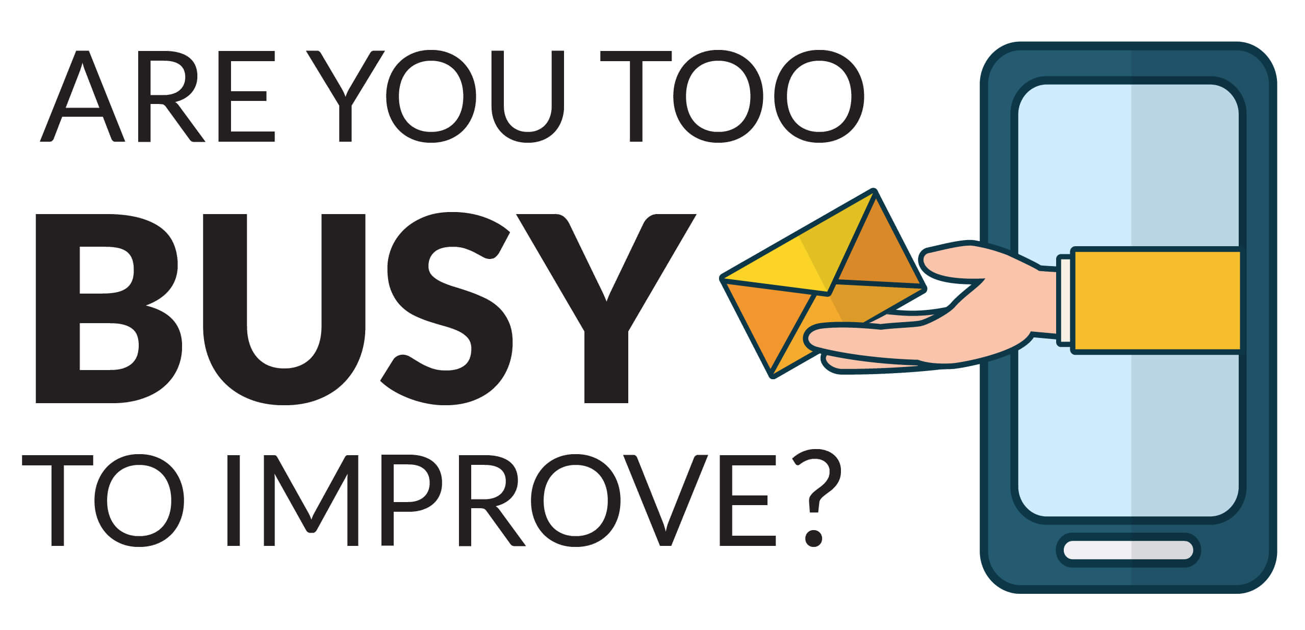 Are you too busy to improve.jpg