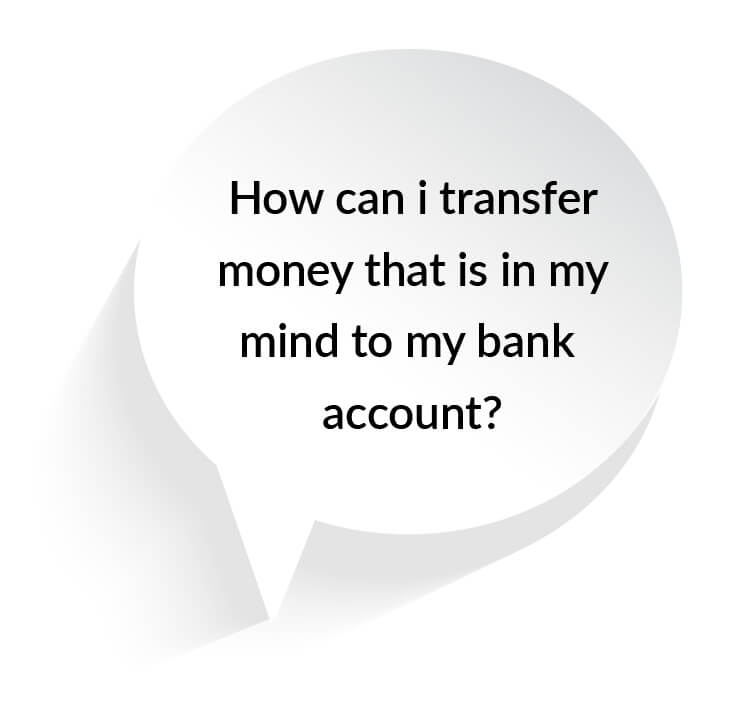 How can I transfer money that is in my mind to my bank account?.jpg